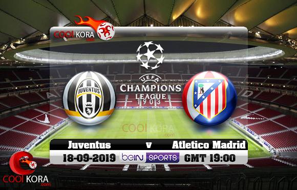 مشاهدة مباراة أتلتيكو مدريد ويوفنتوس اليوم 18-9-2019 في دوري أبطال أوروبا
