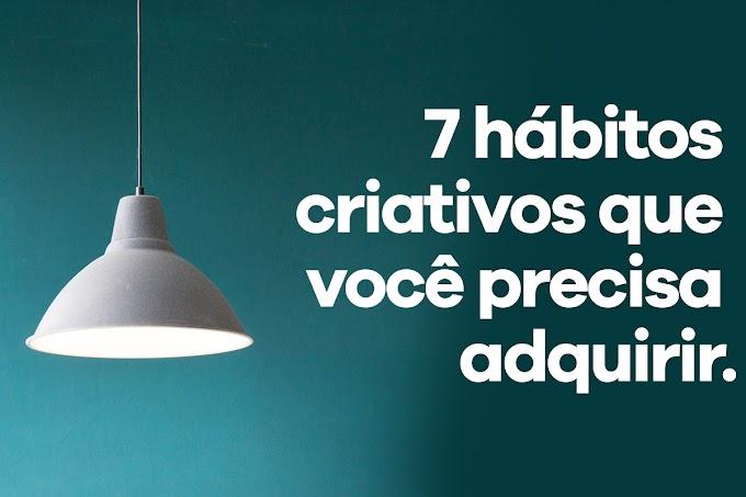Sete hábitos criativos: Que vai fazer você evoluir.