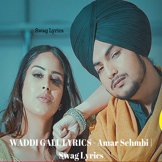 WADDI GALL LYRICS - Amar Sehmbi | Swag Lyrics