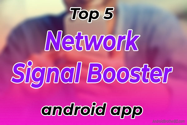 Top 5 Best Network Signal Booster App for Android