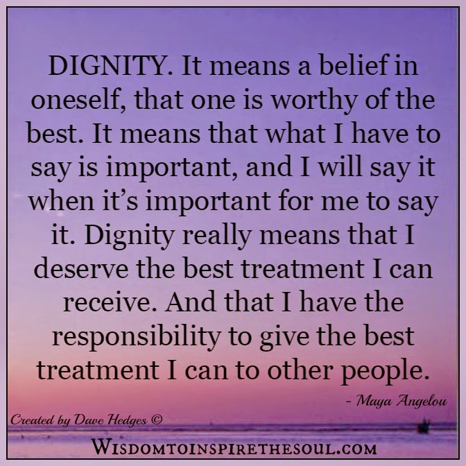 Maya Angelou Quote People Will For Get: Wisdom To Inspire The Soul: What Dignity Really Means