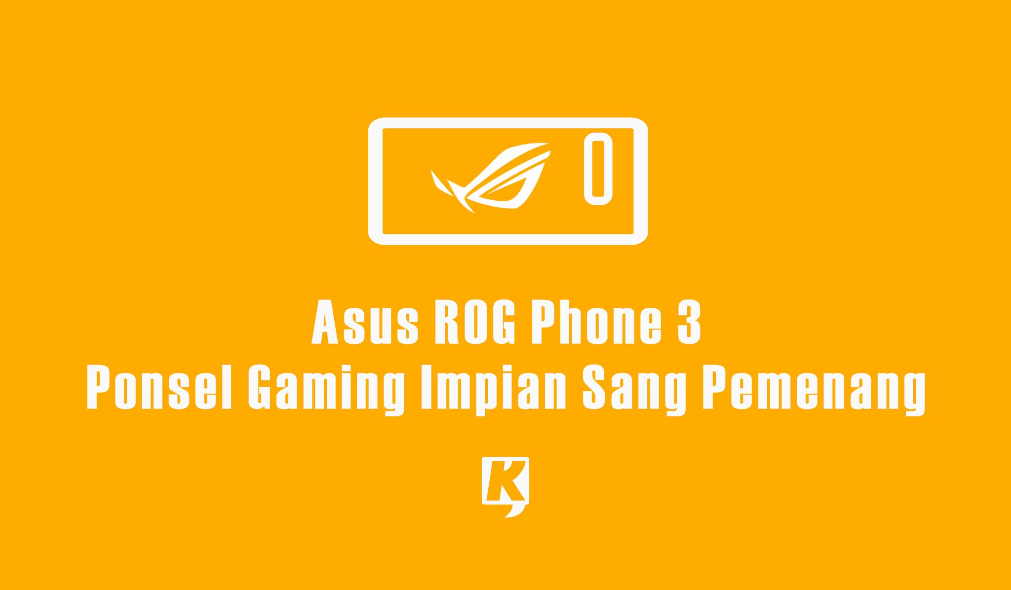 Asus ROG Phone 3, Ponsel Gaming Impian Sang Pemenang