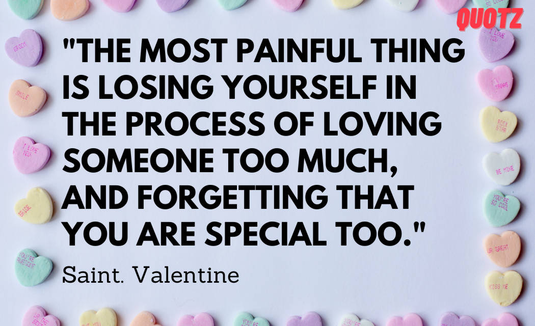 So, here are some quotes by saint valentine about love, romance, and life with quotes images.