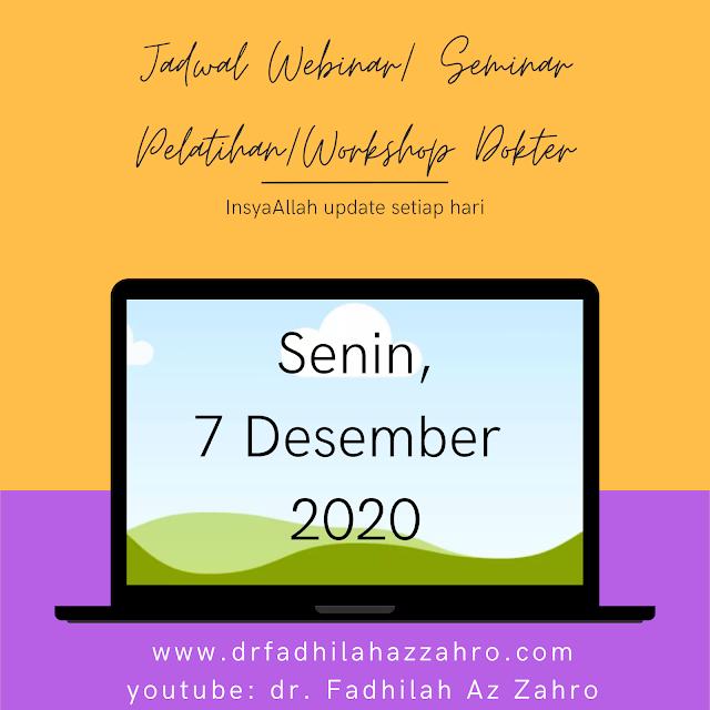 (Senin, 7 Desember 2020) Jadwal Webinar/ Seminar Pelatihan/Workshop Dokter 2020