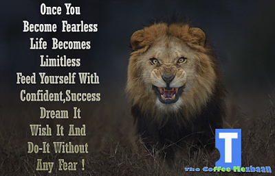 Once You Become Fearless Life Becomes Limitless Feed Yourself With  Confident,Success Dream It Wish It And  Do-It Without  Any Fear !