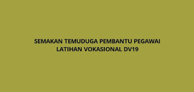 Semakan Temuduga Pembantu Pegawai Latihan Vokasional DV19