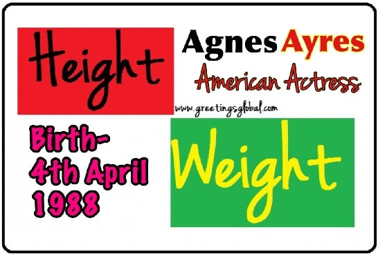 Agnes Ayres Height in feet and weight in kg