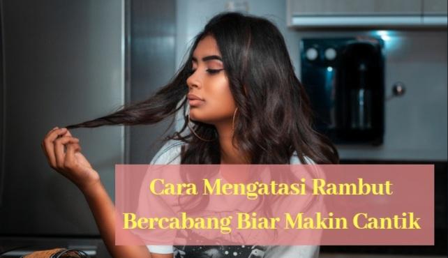 Cara Mengatasi Rambut Bercabang Biar Makin Cantik