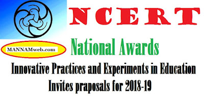 National Awards for Innovative Practices and Experiments in Education for Schools and Teacher Education Institutions' from 2017-18 onwards.NCERT invites the proposals for 2018-19 . OBJECTIVES OF THE SCHEME/ SCOPE / ELIGIBILITY FOR PARTICIPATION/SUBMISSION OF PROJECT PROPOSALS/EVALUATION OF PROJECT PROPOSAL/IMPLEMENTATION OF THE PROJECT /THE RULES/EVALUATION OF THE PROJECT REPORT details given below