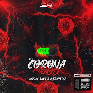 Mulas Baby & IV TrapStar (Lebasi) - Corona Mood (EP) [DOWNLOAD]