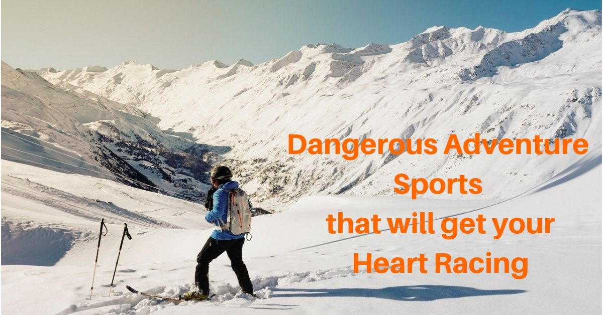 8 Most Dangerous Adventure Sports that will get your Heart Racing
