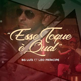 BG Luis feat Leo Príncipe - Esse Toque è Qual