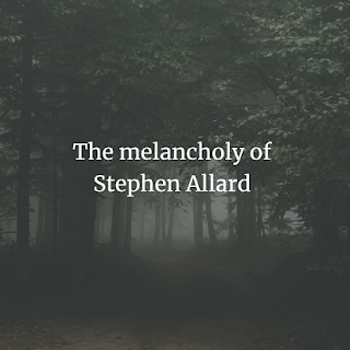 The melancholy of Stephen Allard,