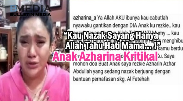 """""""Kau Nazak Sayang Hanya Allah Tahu Hati Mama... """" Anak Azharina Kritikal"""
