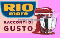 Logo '' Rio Mare racconti di gusto'': vinci 12 Robot da cucina Artisan KitchenAid