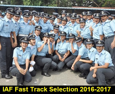 Indian Air Force Fast Track Selection 2016 - 2017