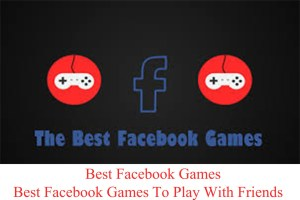 Best Facebook Games | How To Find Best Facebook Games To Play With Friends