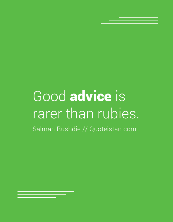 Good advice is rarer than rubies.