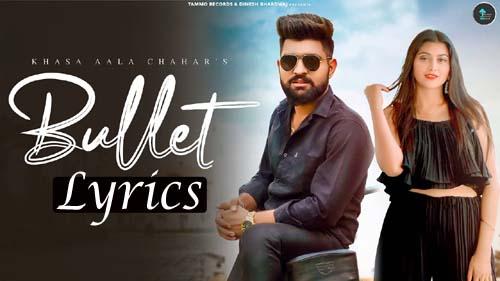Bullet Lyrics - Khasa Aala Chahar   Haryanvi Songs Haryanavi 2021