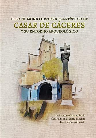 EL PATRIMONIO HISTÓRICO-ARTÍSTICO DE CASAR DE CÁCERES Y SU ENTORNO ARQUEOLÓGICO