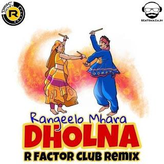 Rangeelo Mhara Dholna (Club Remix) - DJ R Factor