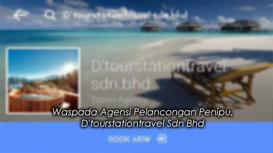 Waspada Agensi Pelancongan Penipu, D'tourstationtravel Sdn Bhd