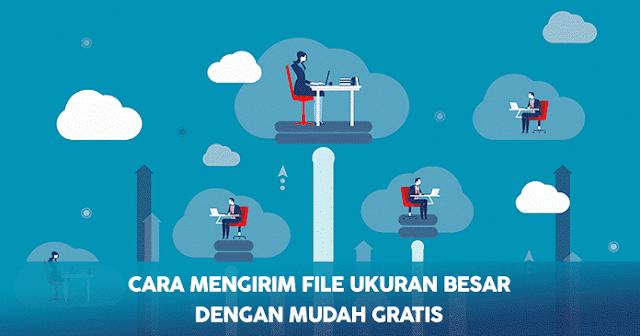 Mengirim File Ukuran Besar Gratis