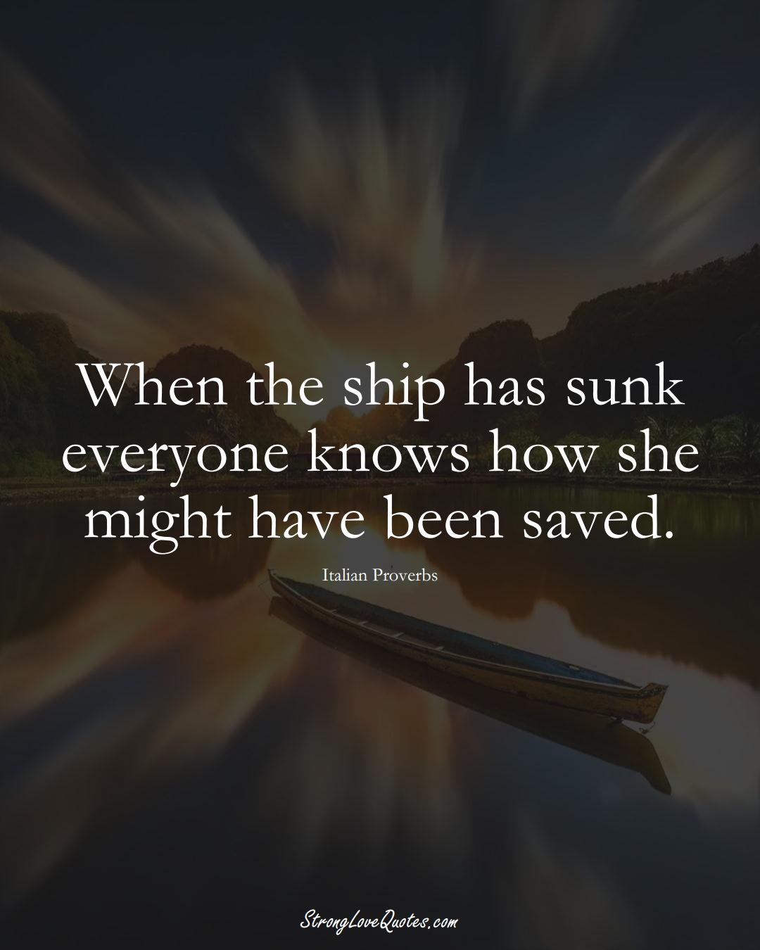 When the ship has sunk everyone knows how she might have been saved. (Italian Sayings);  #EuropeanSayings