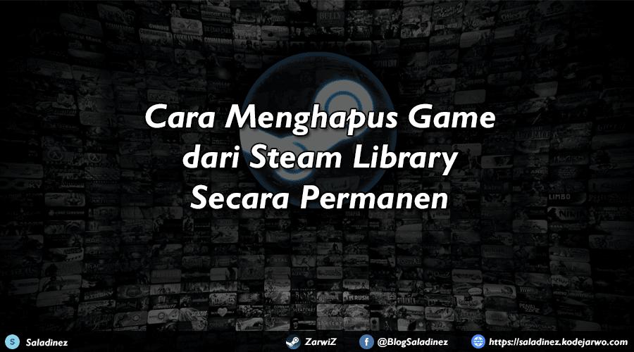 Cara Menghapus Game dari Steam Library Secara Permanen