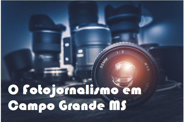 O Fotojornalismo em Campo Grande MS