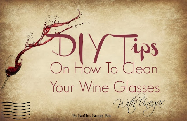 How To Clean Your Wine Glasses, by Barbie's Beauty Bits
