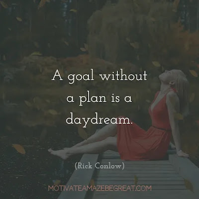 "Quotes On Achievement Of Goals: ""A goal without a plan is a daydream."" - Rick Conlow"