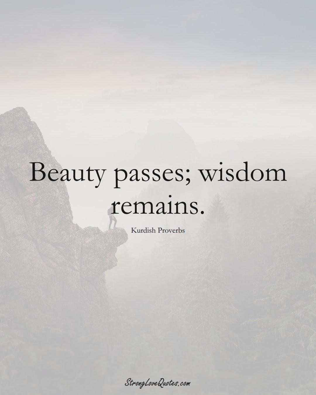 Beauty passes; wisdom remains. (Kurdish Sayings);  #aVarietyofCulturesSayings