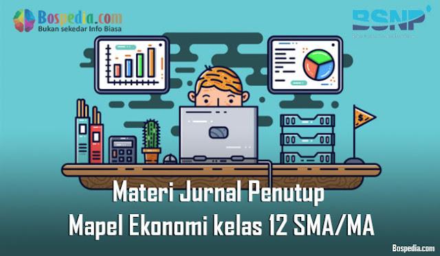 Materi Jurnal Penutup Mapel Ekonomi kelas 12 SMA/MA