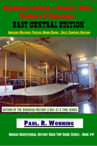 Exploring Indiana's Historic Sites, Markers & Museums - Central Edition