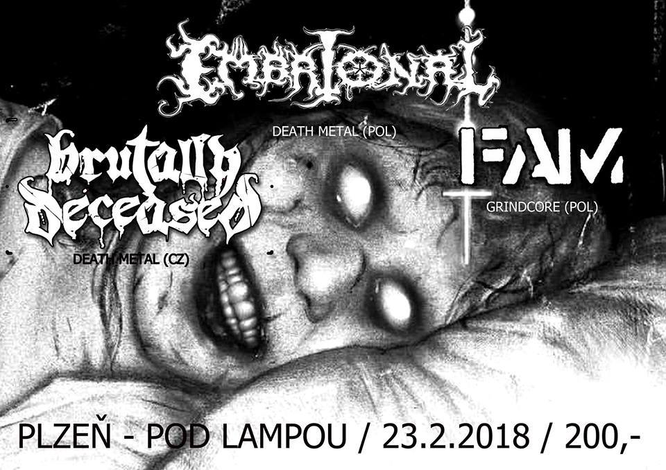 23. 2. 2018 - Embrional, Brutally Deceased a FAM v Plzni - Pod Lampou