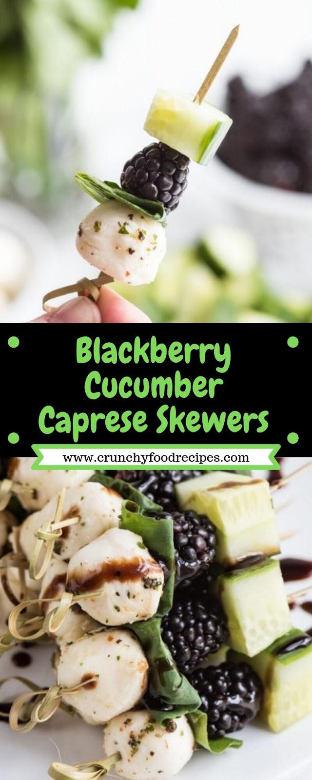 Blackberry Cucumber Caprese Skewers