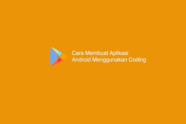 Cara Membuat Aplikasi Android Menggunakan Coding