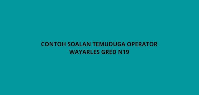Contoh Soalan Temuduga Operator Wayarles Gred N19 (2021)
