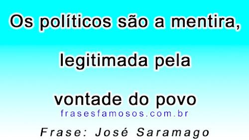 Os políticos são a mentira, legitimada pela vontade do povo