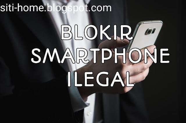 Pemerintah Akan Memblokir Smartphone Ilegal