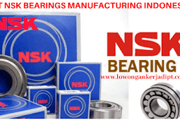 Lowongan Kerja PT NSK Bearings Manufacturing Indonesia 2021