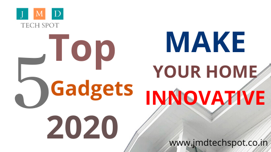 Top 5 Gadgets 2020  Make Your Home Innovative.