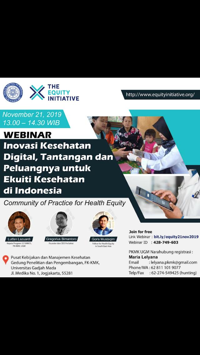 *WEBINAR* (*FREE*):    *Inovasi Kesehatan Digital, Tantangan dan Peluangnya untuk  Ekuiti Kesehatan di Indonesia*    Hari, tanggal: Kamis, 21 November 2019  Waktu: 13.00 - 14.30 PM