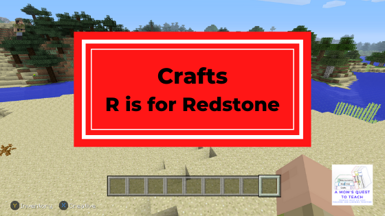 background from Minecraft; A Mom's Quest to Teach logo; text: Crafts: R is for Redstone