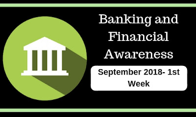 Banking and Financial Awareness September 2018: 1st week