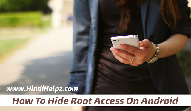 How to hide root access on android phone