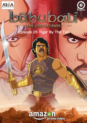 Baahubali The Lost Legends Ep 05 Tiger By The Tail 2017 Full Episode Download