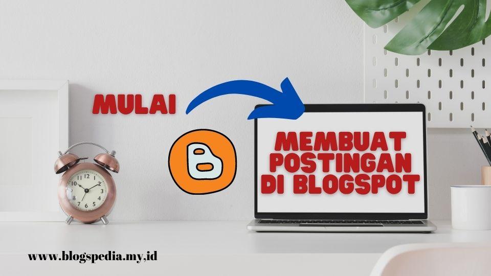 tutorial membuat postingan di blogspot