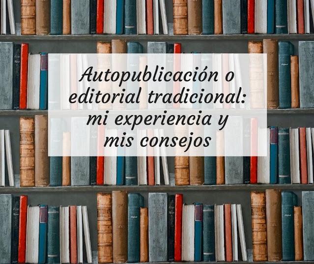 Autopublicación o editorial tradicional: mi experiencia y mis consejos